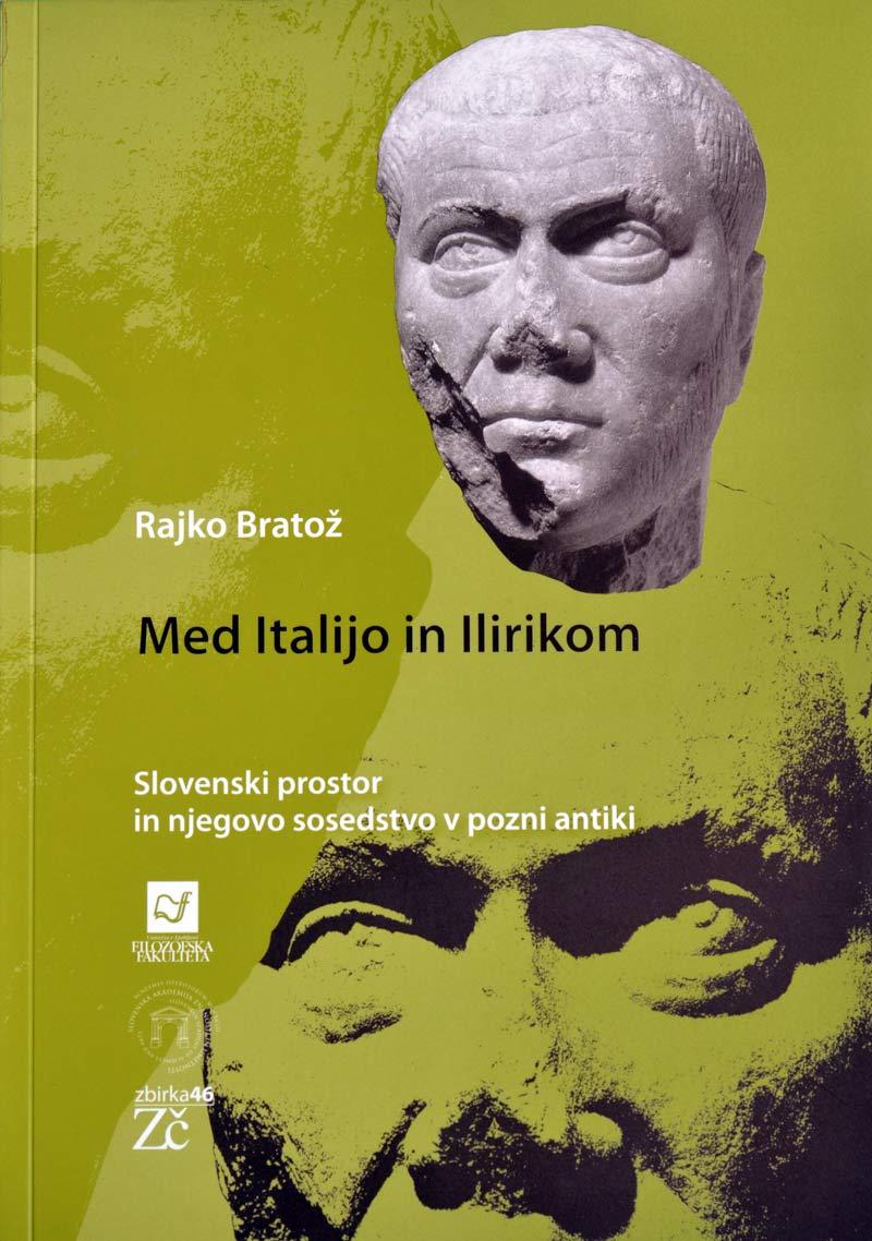 Naslovnica monografije - Rajko Bratož 'Med Italijo in Ilirikom - slovenski prostor in njegovo sosedstvo v pozni antiki. Foto: VJB.