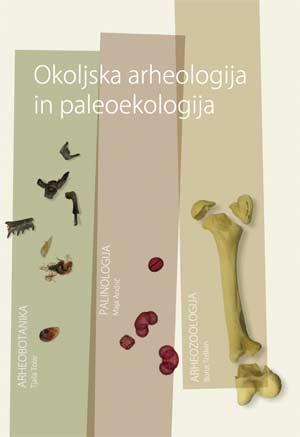 ZRC SAZU - Naslovnica publikacije 'Okoljska arheologija in paleoekologija'. Ustupio: ZRC SAZU PRESS.